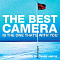 Best Camera Is The One Thats With You