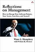 Reflections on Management How to Manage Your Software Projects Your Teams Your Boss & Yourself
