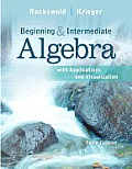 Beginning & Intermediate Algebra with Applications & Visualization Plus Mymathlab Student Access Kit