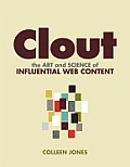 Clout: The Art and Science of Influential Web Content (Voices That Matter)