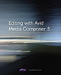 Editing with Avid Media Composer 5 The Official Avid Guide