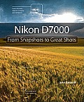 Nikon D7000: From Snapshots to Great Shots (From Snapshots to Great Shots)