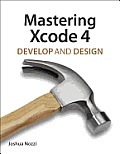 Mastering Xcode 4: Develop and Design (Develop and Design)