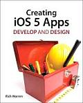 Creating IOS 5 Apps: Develop and Design (Develop and Design)