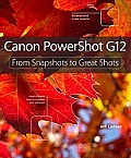Canon Powershot G12: From Snapshots to Great Shots (From Snapshots to Great Shots)