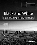 Black and White: From Snapshots to Great Shots (From Snapshots to Great Shots)