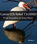 Canon EOS Rebel T3i / 600d: From Snapshots to Great Shots (From Snapshots to Great Shots)