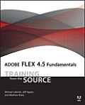 Adobe Flex 4.5 fundamentals; training from the source. (CD-ROM included)