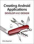 Creating Android Applications: Develop and Design (Develop and Design) Cover