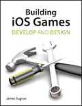 Building IOS 5 Games: Develop and Design (Develop and Design)