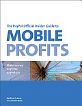 The Paypal Official Insider Guide to Mobile Profits: Make Money Anytime, Anywhere (Paypal Press)