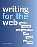 Writing for the Web: Creating Compelling Web Content Using Words, Pictures, and Sound (New Riders Games)