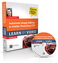 Automate Image Editing in Adobe Photoshop Cs5: Learn by Video (Learn by Video) Cover