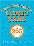 Thou Shall Not Use Comic Sans 365 Graphic Design Sins & Virtues A Designers Almanac of Dos & Donts