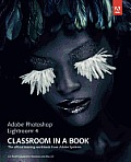 Adobe Photoshop Lightroom 4 Classroom in a Book: The Official Training Workbook from Adobe Systems [With CDROM]