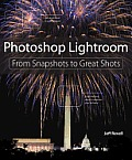 Photoshop Lightroom: From Snapshots to Great Shots (Covers Lightroom 4) Cover