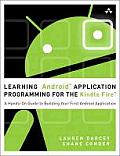 Learning Android Application Programming for the Kindle Fire: A Hands-On Guide to Building Your First Android Application (Learning)
