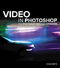 Video in Photoshop for Photographers and Designers [With DVD]