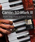 Canon 5d Mark III: From Snapshots to Great Shots