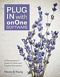 Plug in with onOne software; a photographer's guide to vision and creative expression