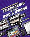 Hand Held Hollywood's Filmmaking with the Ipad & Iphone Cover