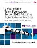 Visual Studio Team Foundation Server 2012: Adopting Agile Software Practices: From Backlog to Continuous Feedback (Microsoft Windows Development)