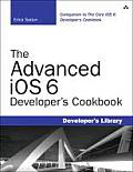 The Advanced IOS 6 Developer's Cookbook (Developer's Library)