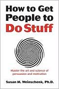 How to Get People to Do Stuff Master the art & science of persuasion & motivation