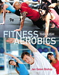 Fitness Through Aerobics (9TH 14 Edition)
