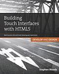 Building Touch Interfaces with Html5: Develop and Design Speed Up Your Site and Create Amazing User Experiences (Develop and Design)