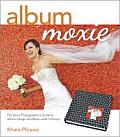 Album Moxie: The Savvy Photographer's Guide to Album Design and More - With InDesign