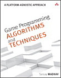 Game Programming Algorithms & Techniques A Platform Agnostic Approach