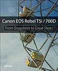 Canon EOS Rebel T5i / 700d: From Snapshots to Great Shots (From Snapshots to Great Shots)