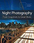 Night Photography: From Snapshots to Great Shots (From Snapshots to Great Shots)