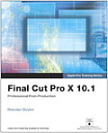 Apple Pro Training Series: Final Cut Pro X 10.1: Professional Post-Production (Apple Pro Training)