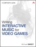 Writing Interactive Music for Video Games: A Composer's Guide (Game Design/Usability)