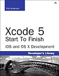 Xcode 5 Start to Finish: IOS and OS X Development (Developer's Library)