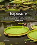 Exposure: From Snapshots to Great Shots (Digital Photography Courses)