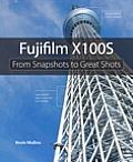 Fujifilm X100s: From Snapshots to Great Shots (From Snapshots to Great Shots)