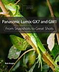 Panasonic Lumix GX7 and GM1 (From Snapshots to Great Shots)