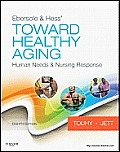 Ebersole and Hess' Toward Healthy Aging : Human Needs and Nursing Response (8TH 12 Edition)