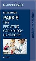 Park's the Pediatric Cardiology Handbook: Mobile Medicine Series