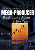 How to Become a Mega Producer Real Estate Agent in Five Years