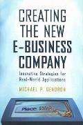Creating the New E-Business Company: Innovative Strategies for Real-World Applications