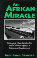 An African Miracle: State and Class Leadership and Colonial Legacy in Botswana Development
