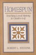 Homespun: Teaching Local History in Grades 6-12