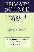 Primary Science Taking The Plunge 2nd Edition