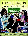 Comprehension from the Ground Up Simplified Sensible Instruction for the K 3 Reading Workshop