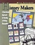 History Makers A Questioning Approach to Reading & Writing Biographies