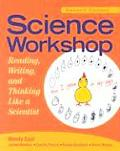 Science Workshop: Reading, Writing, and Thinking Like a Scientist, Second Edition
